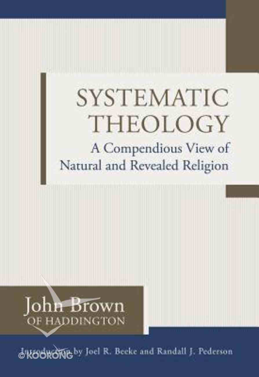 Systematic Theology: A Compendious View of Natural and Revealed Religion Hardback