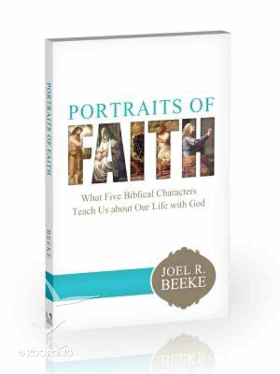 Portraits of Faith: What Five Biblical Characters Teach Us About Our Life With God Paperback
