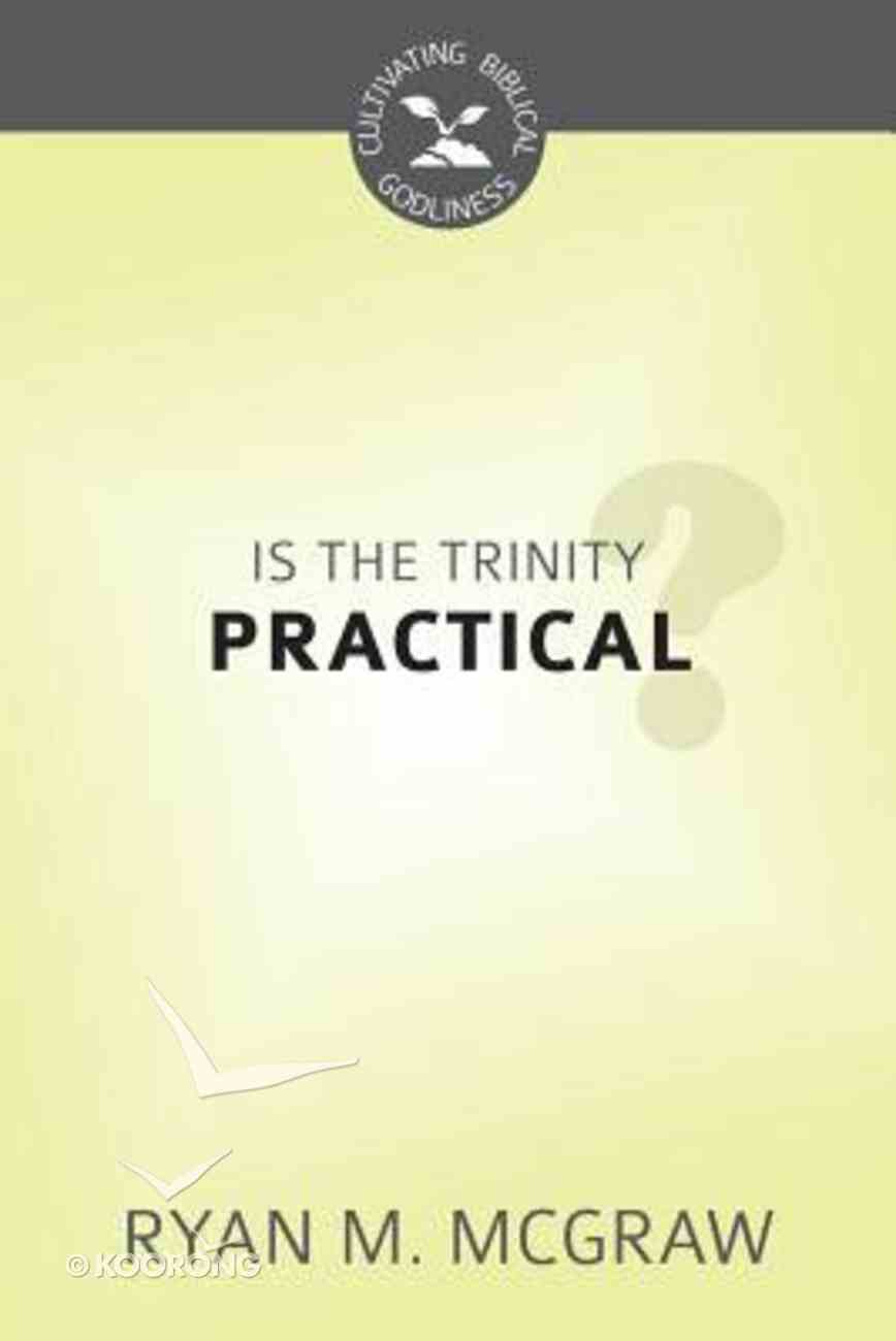Is the Trinity Practical? (Cultivating Biblical Godliness Series) Booklet