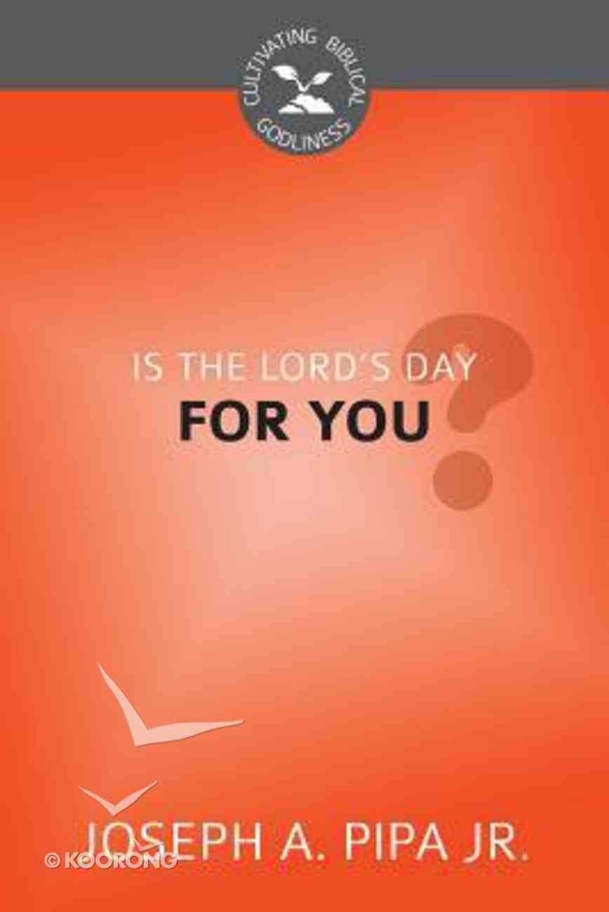 Is the Lord's Day For You? (Cultivating Biblical Godliness Series) Booklet