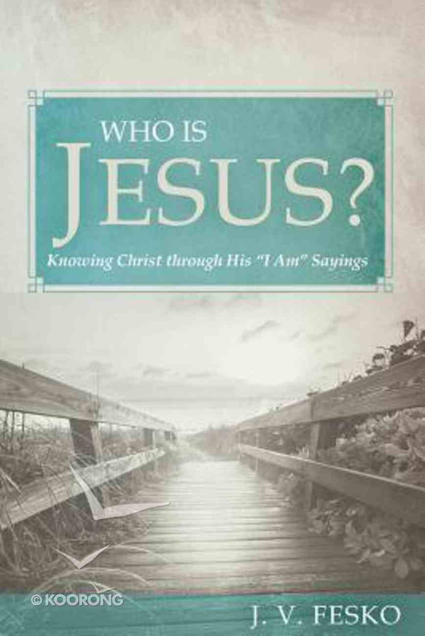 "Who is Jesus?: Knowing Christ Through His ""I Am"" Sayings Paperback"