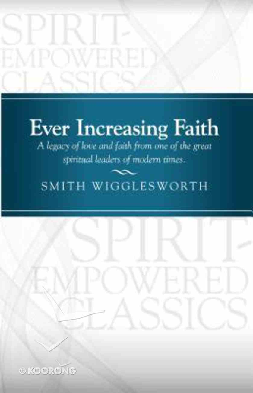 Ever Increasing Faith (Pentecostal Classics Series) Paperback