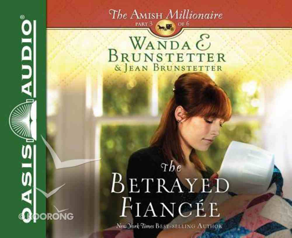 The Betrayed Fiancee (Unabridged, 2 CDS) (#03 in The Amish Millionaire Audio Series) CD