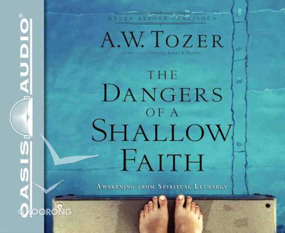 The Dangers of a Shallow Faith (Unabridged, 5 CDS) (New Tozer Collection Audio Series) CD