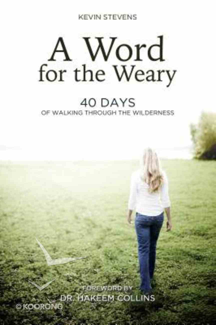 A Word For the Weary: 40 Days of Walking Through the Wilderness Paperback