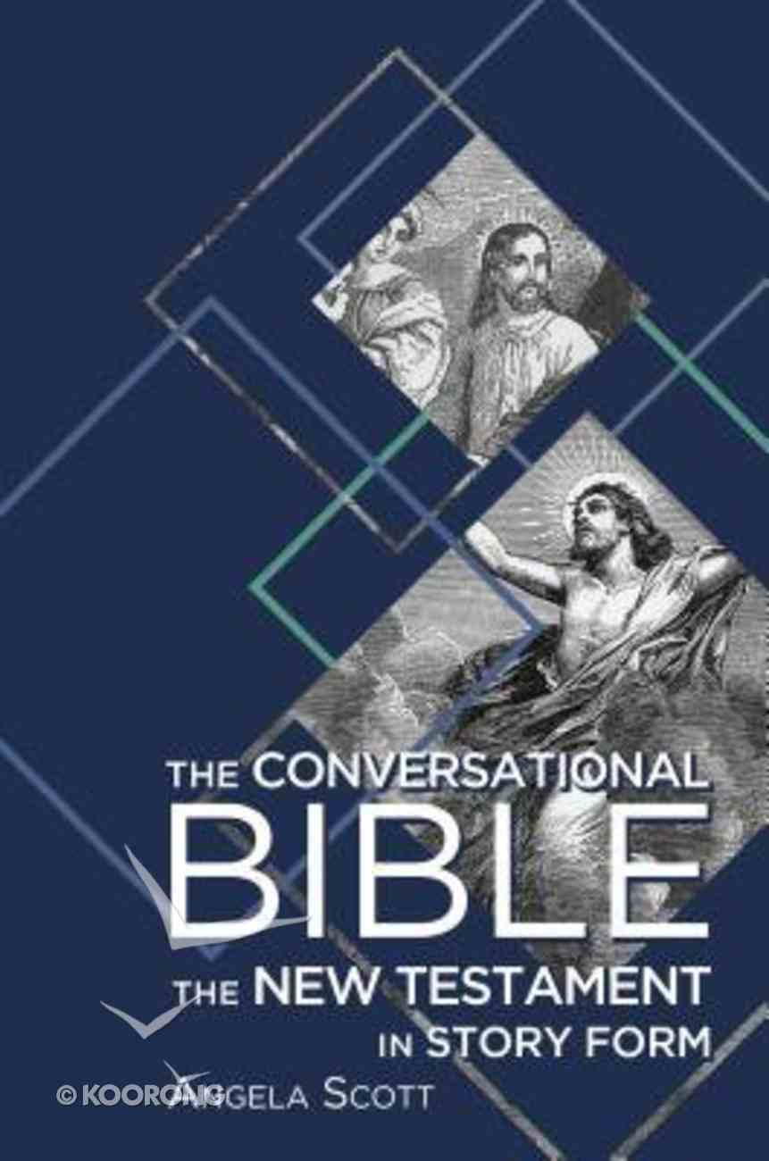 The Conversational Bible: The New Testament in Story Form Hardback