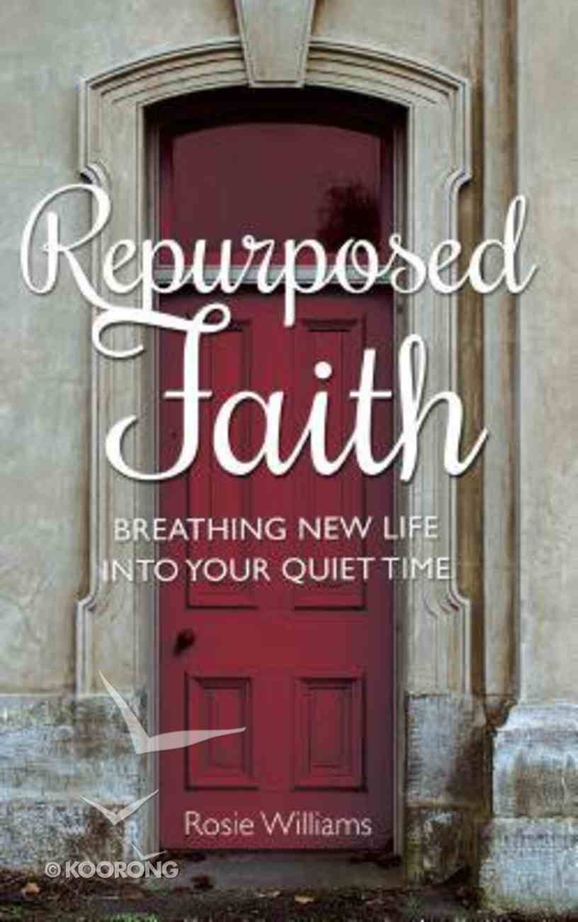 Repurposed Faith: Breathing New Life Into Your Quiet Time Paperback