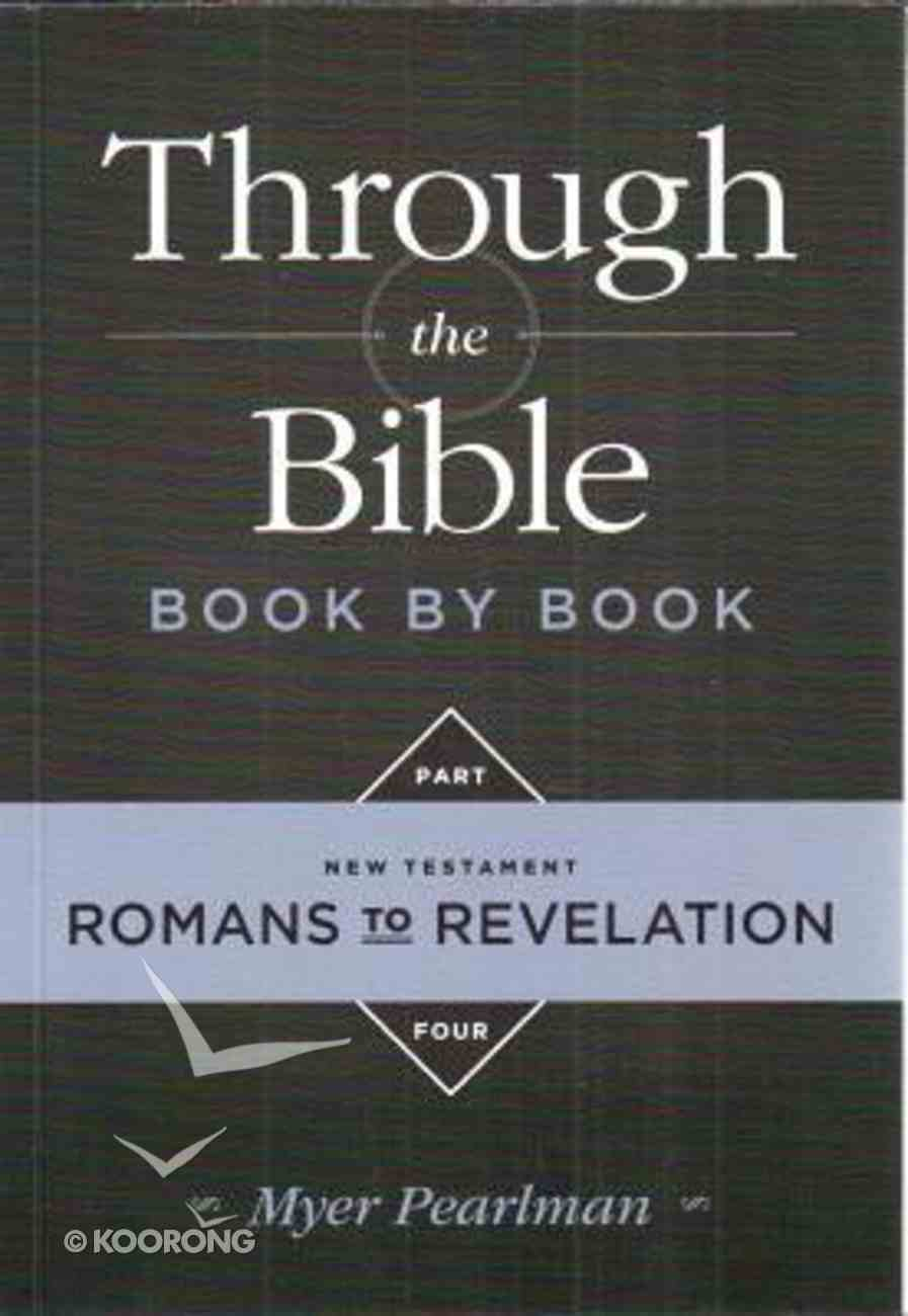 Romans to Revelation (#04 in Through The Bibles Series) Paperback
