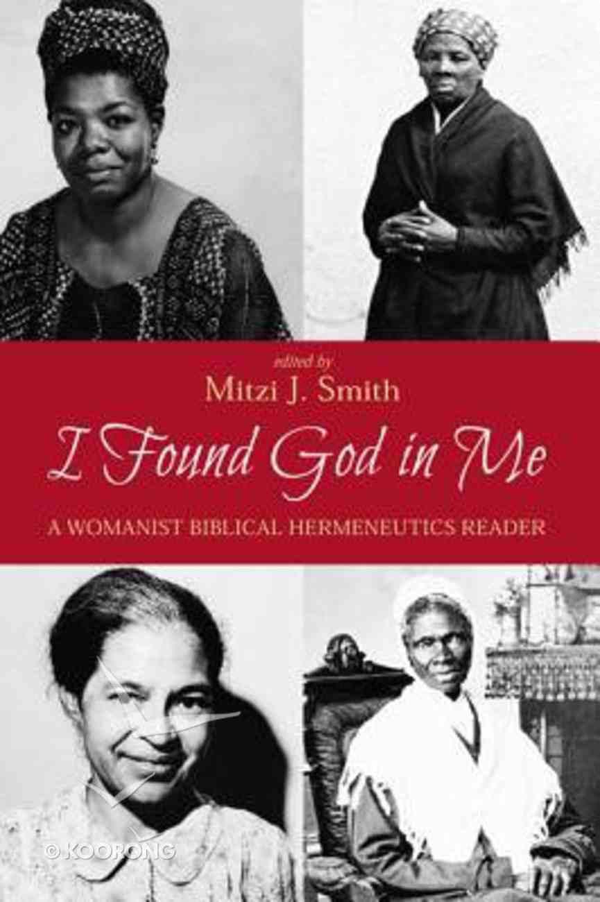 I Found God in Me: A Womanist Biblical Hermeneutics Reader Paperback