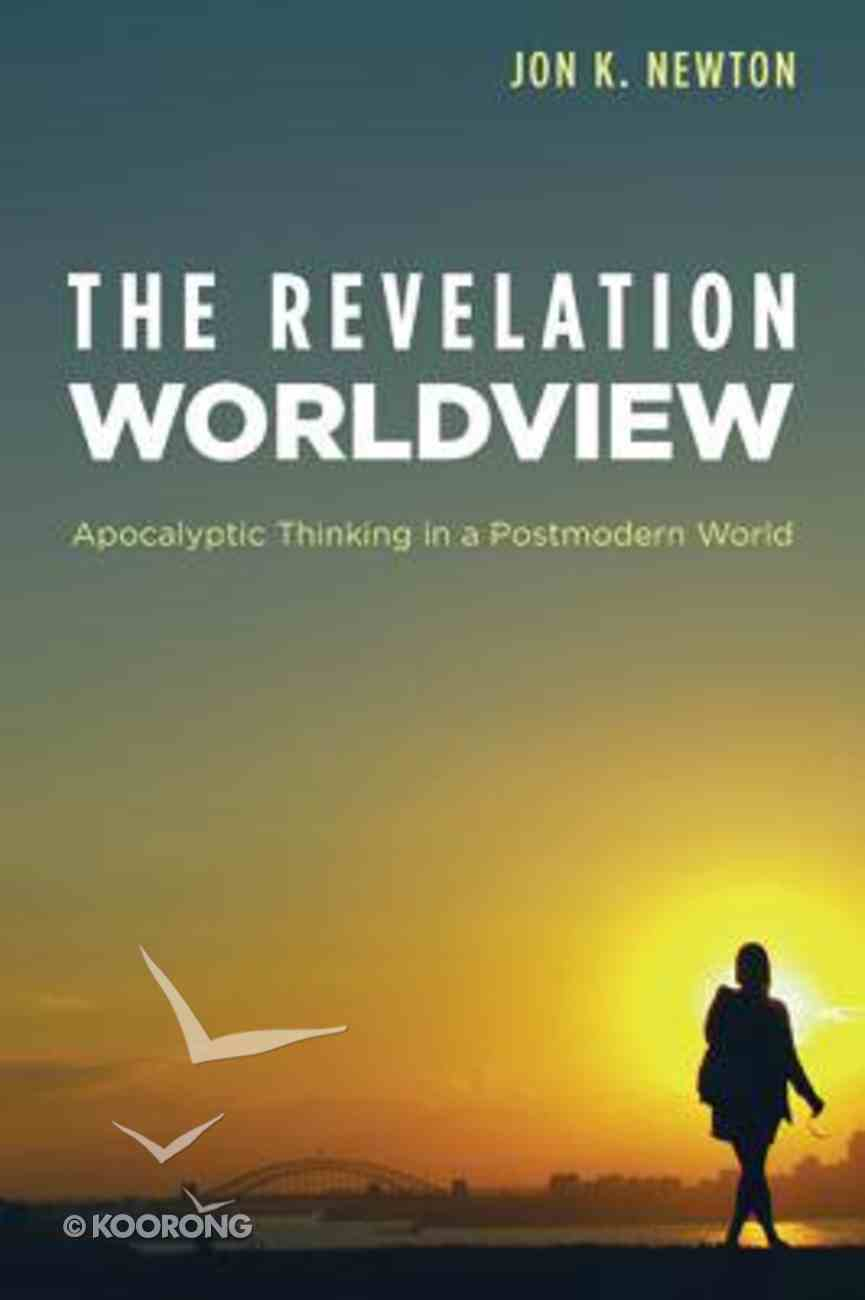 The Revelation Worldview: Apocalyptic Thinking in a Post-Modern World Paperback