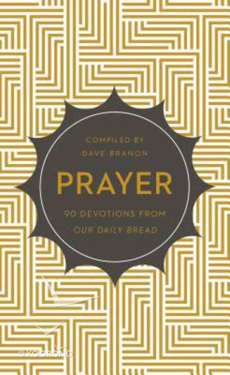 Odbds: Prayer:90 Devotions From Our Daily Bread Paperback