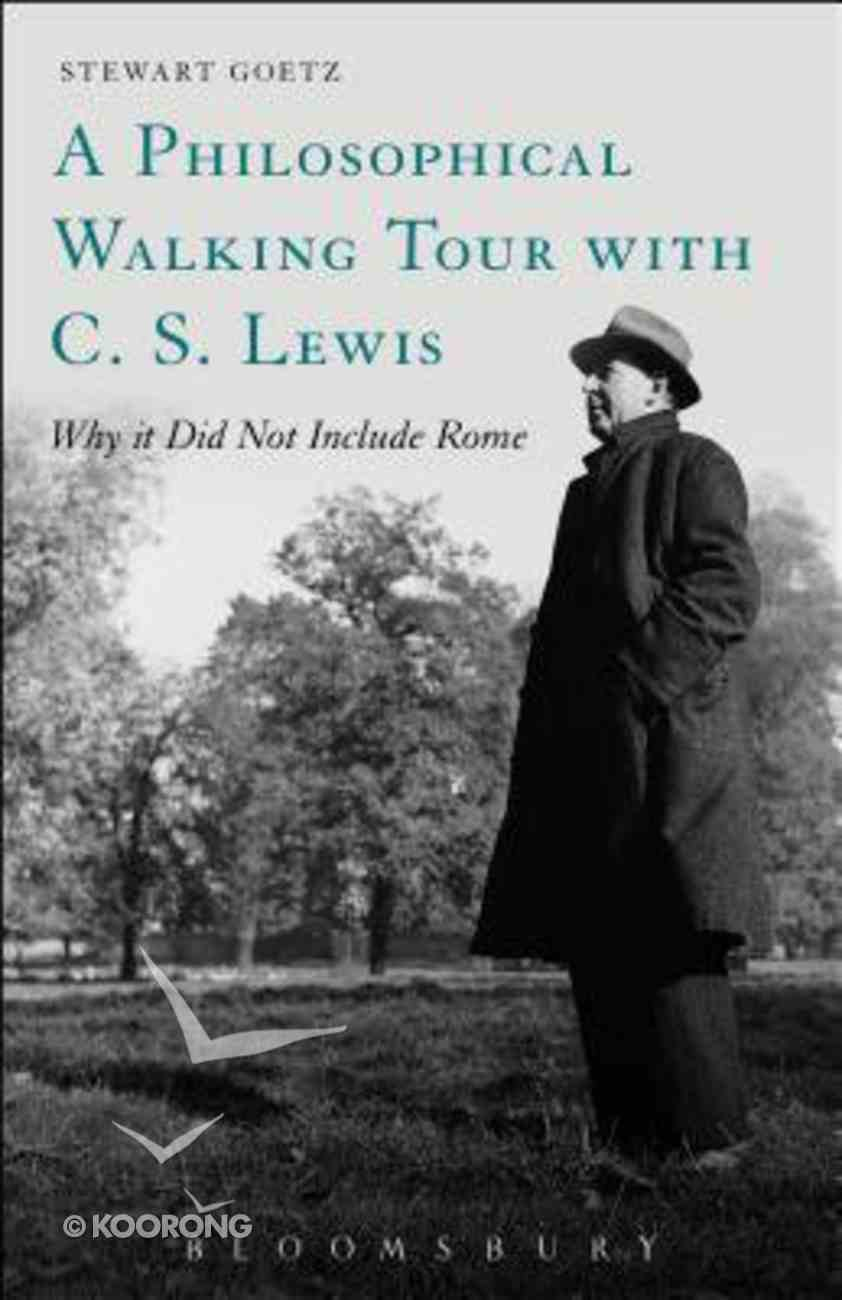 A Philosophical Walking Tour With C. S. Lewis: Why It Did Not Include Rome Paperback