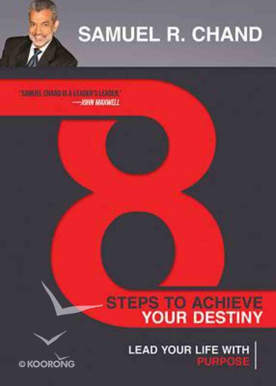 8 Steps to Achieve Your Destiny: Lead Your Life With Purpose Paperback