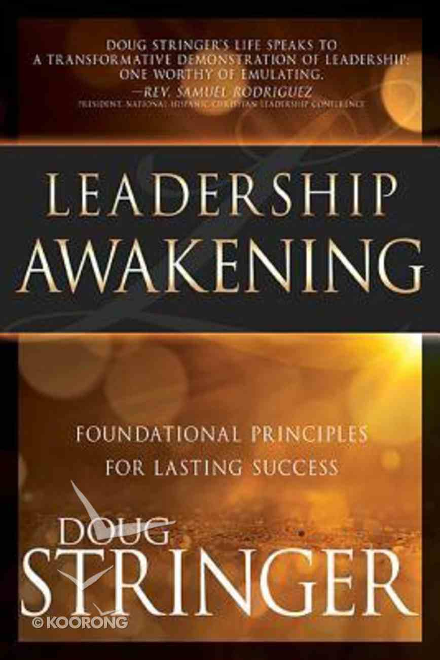 Leadership Awakening: Foundational Principles For Lasting Success Paperback