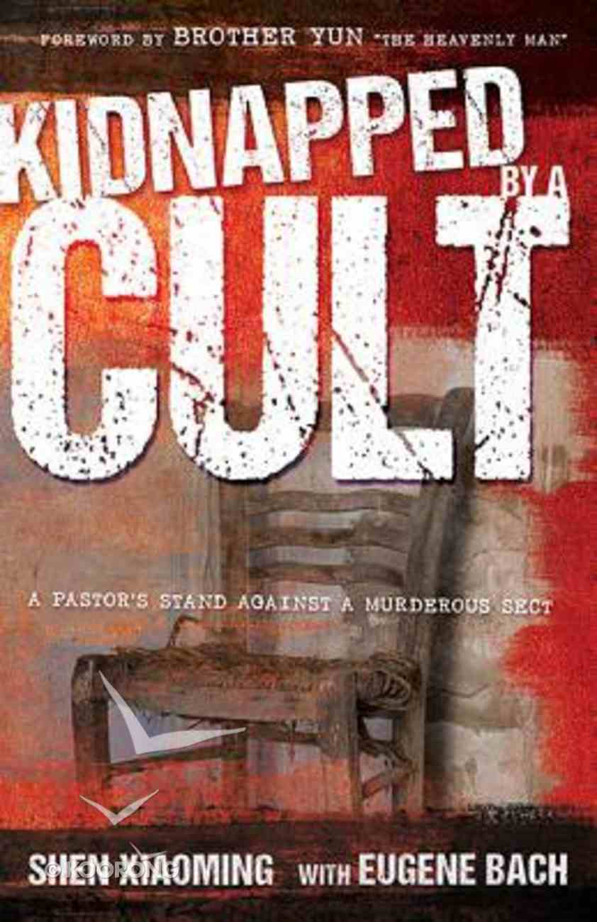 Kidnapped By a Cult: A Pastor's Stand Against a Murderous Sect Paperback