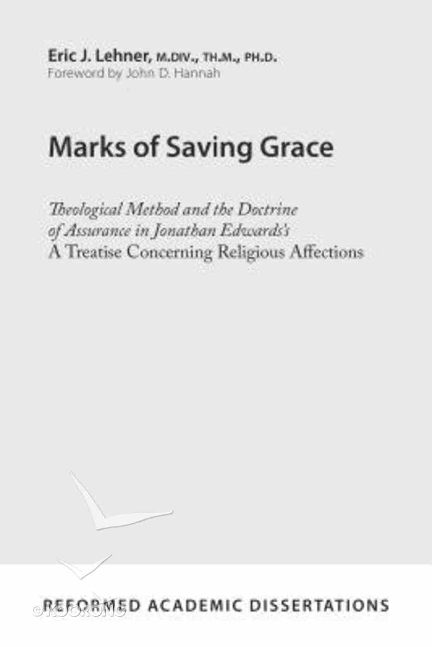 Marks of Saving Grace: Theological Method and the Doctrine of Assurance in Jonathan Edwards's a Treatise Concerning Religious Affections Paperback