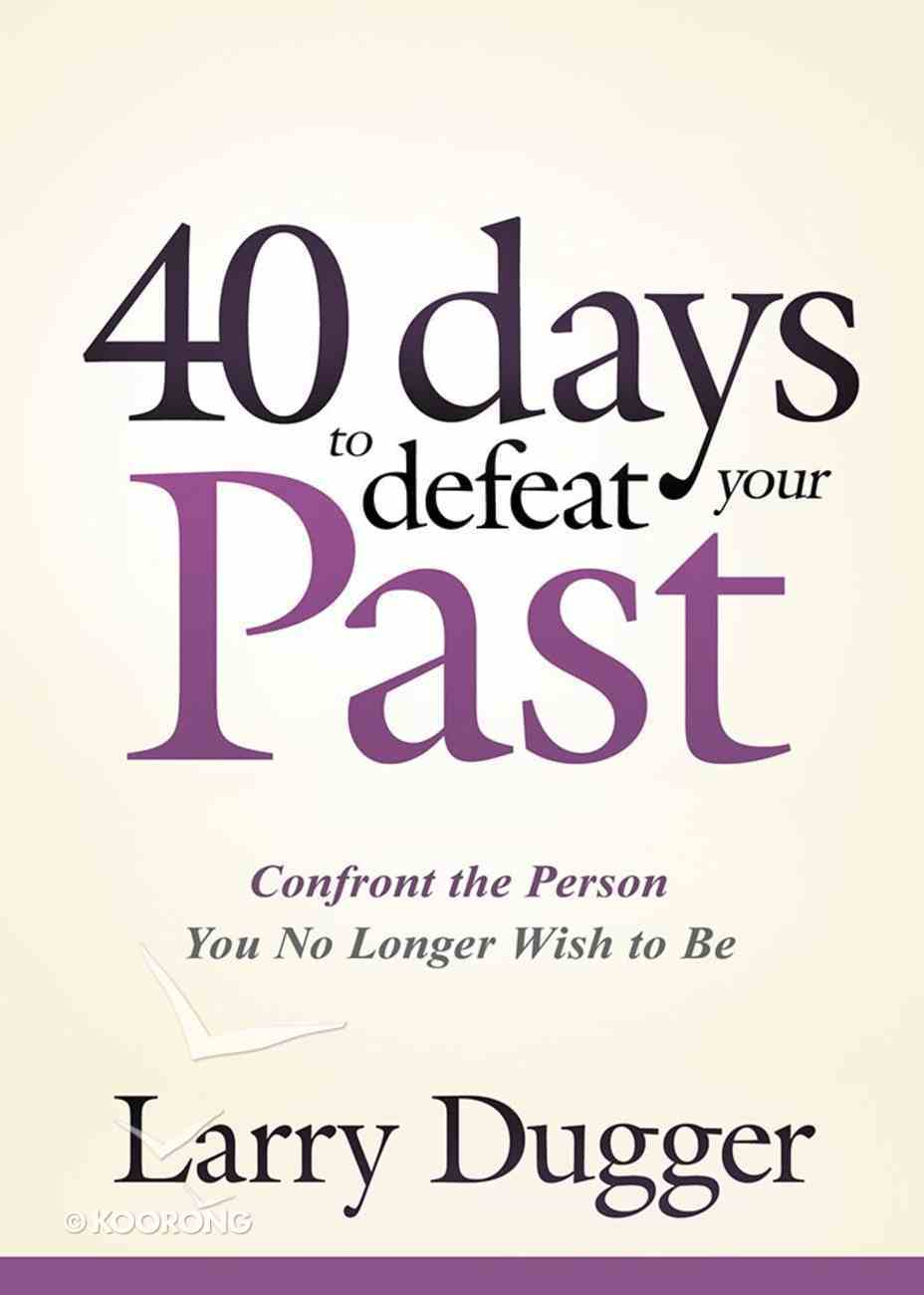 Forty Days to Defeat Your Past Paperback