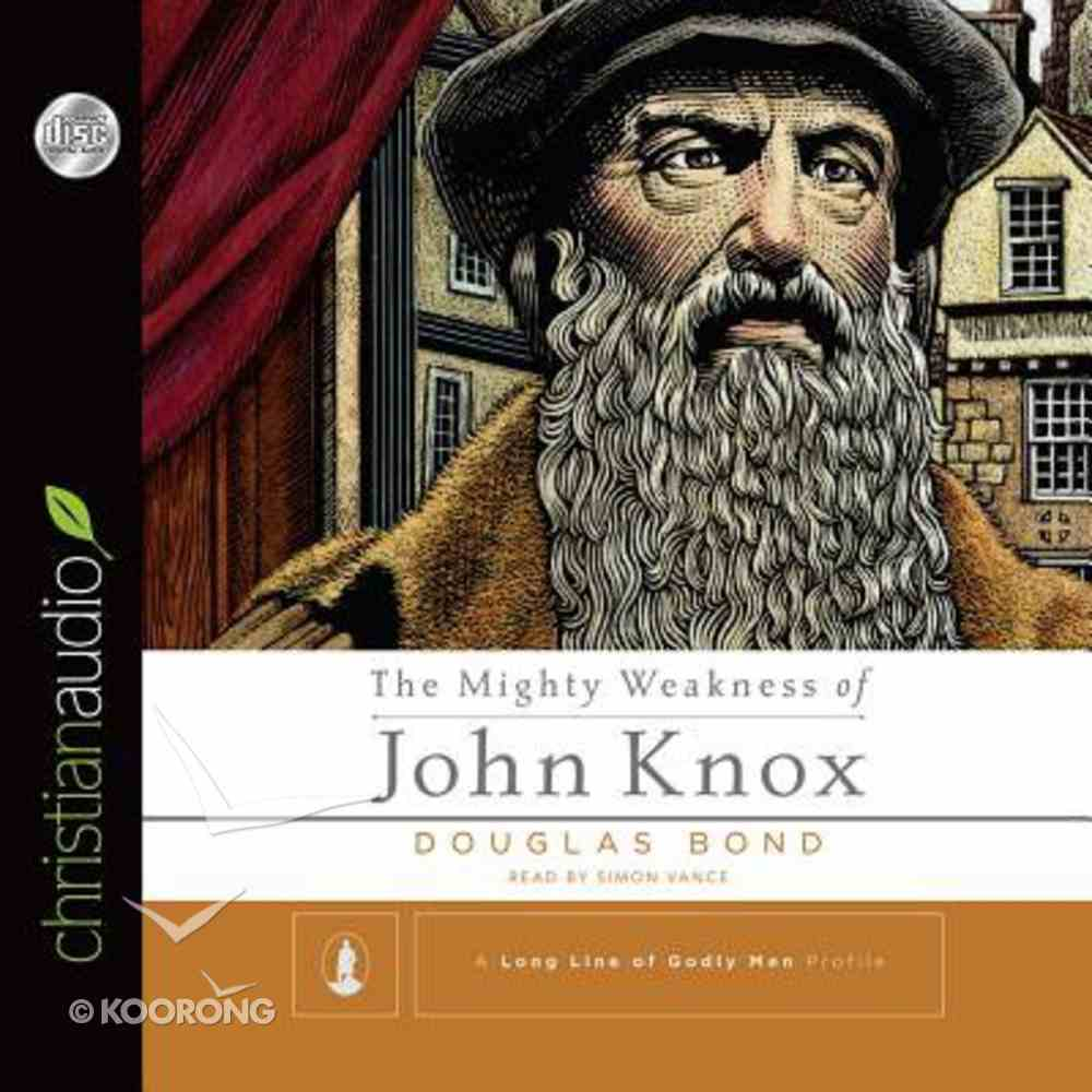 The Mighty Weakness of John Knox (Unabridged, 3 Cds) CD