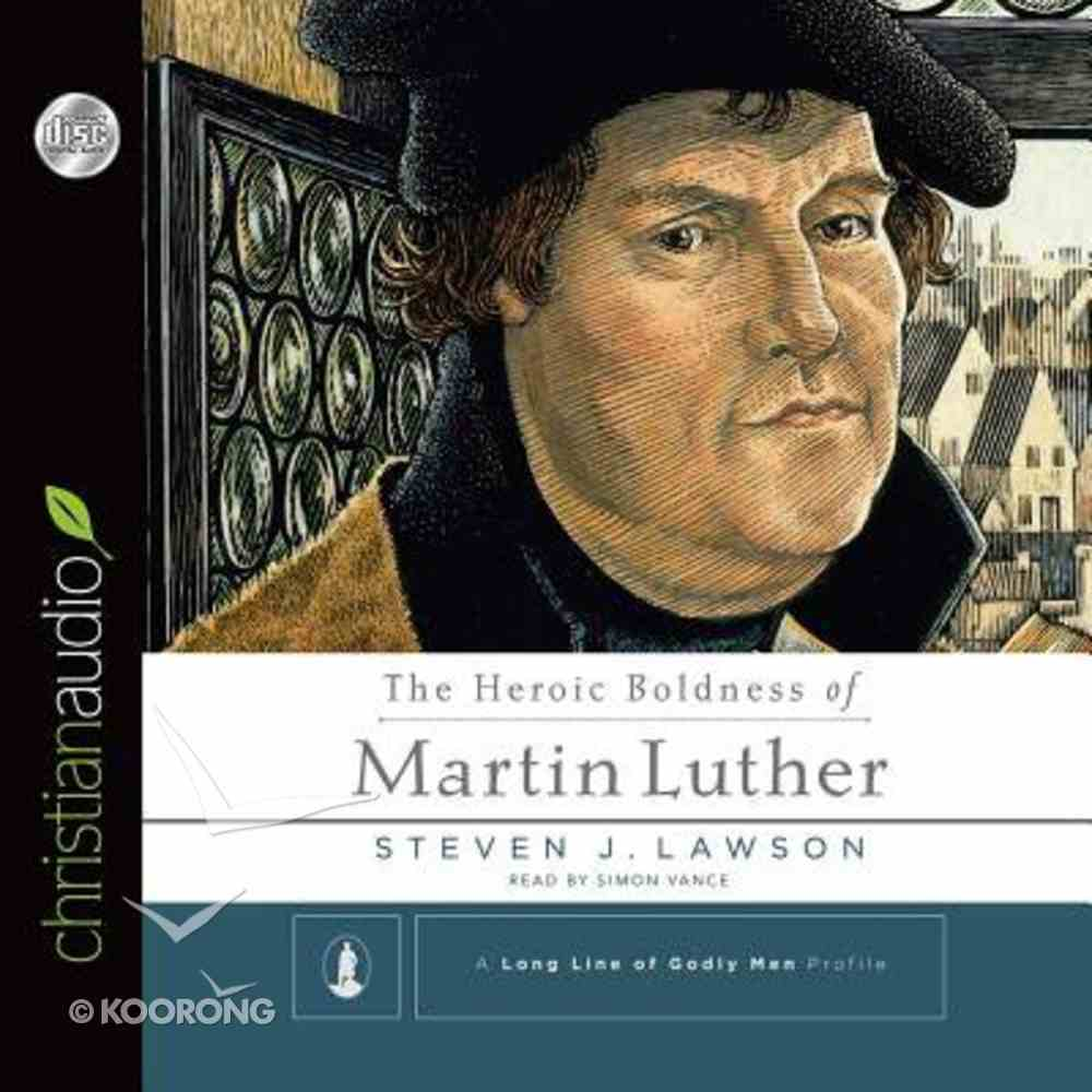 The Heroic Boldness of Martin Luther (Unabridged, 3 Cds) CD