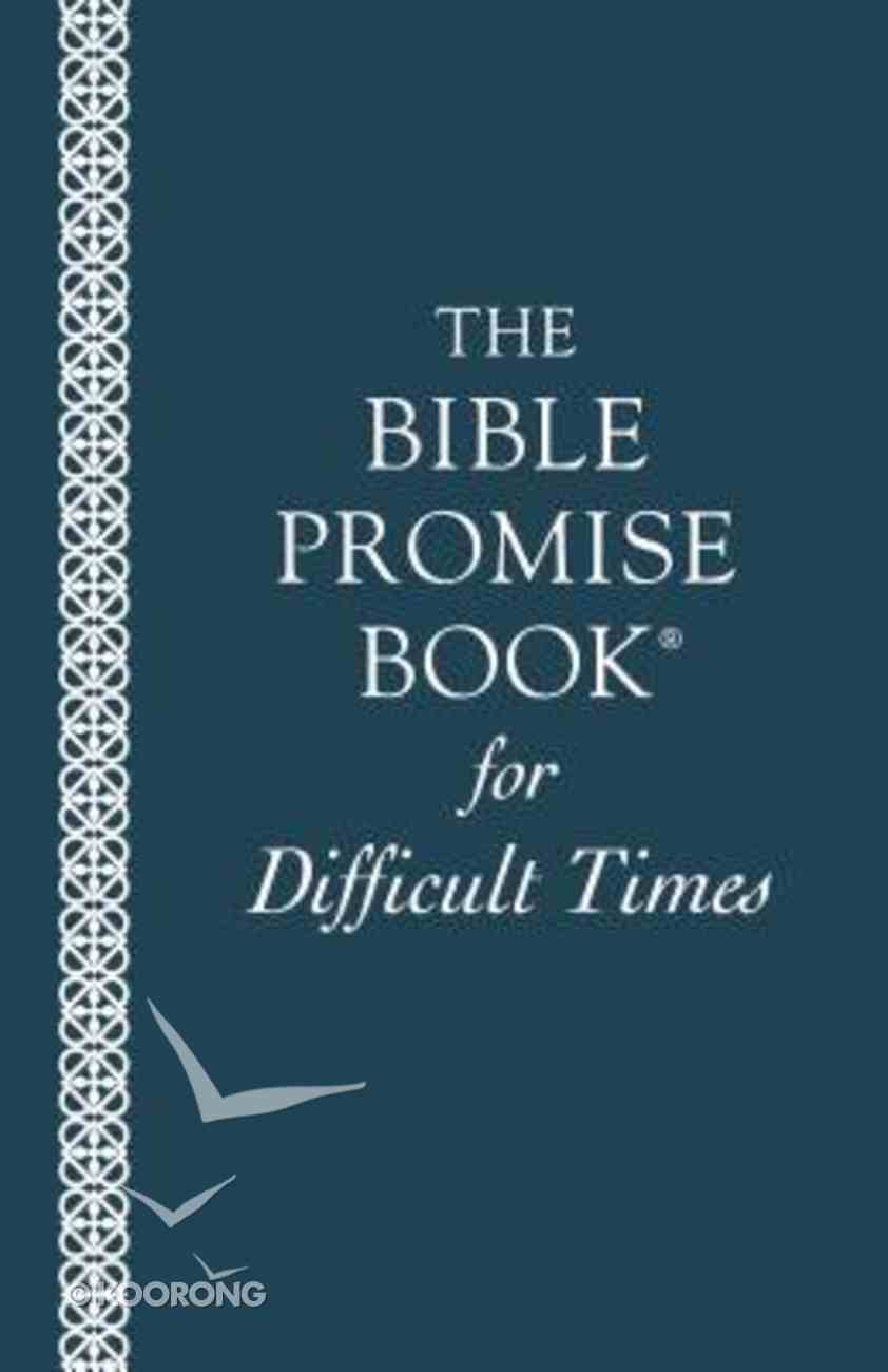 Bible Promise Book For Difficult Times (The Bible Promise Book Series) Paperback
