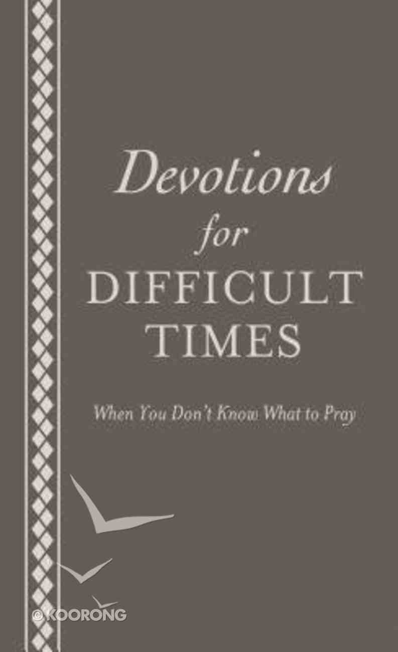 Devotions For Difficult Times Paperback