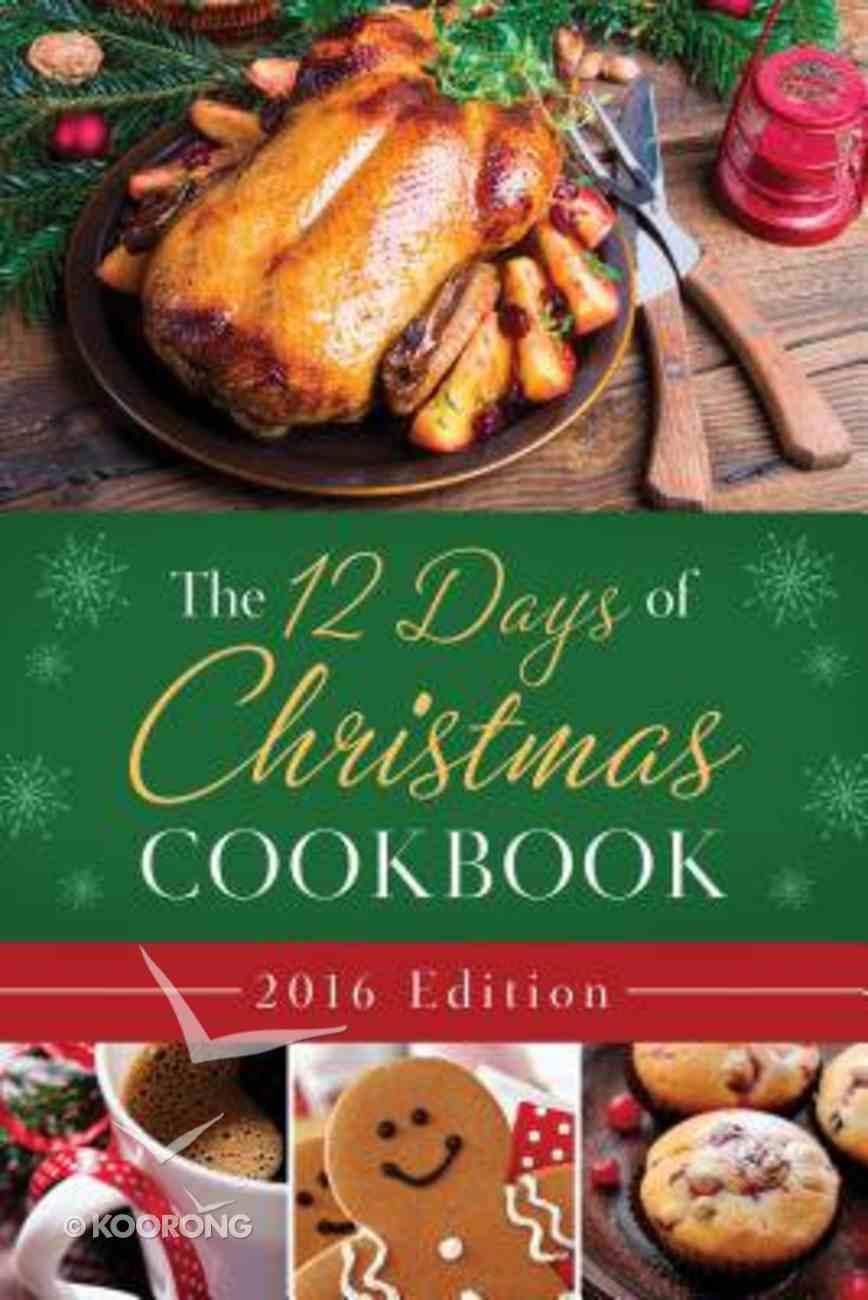 The 12 Days of Christmas Cookbook 2016 Edition Hardback