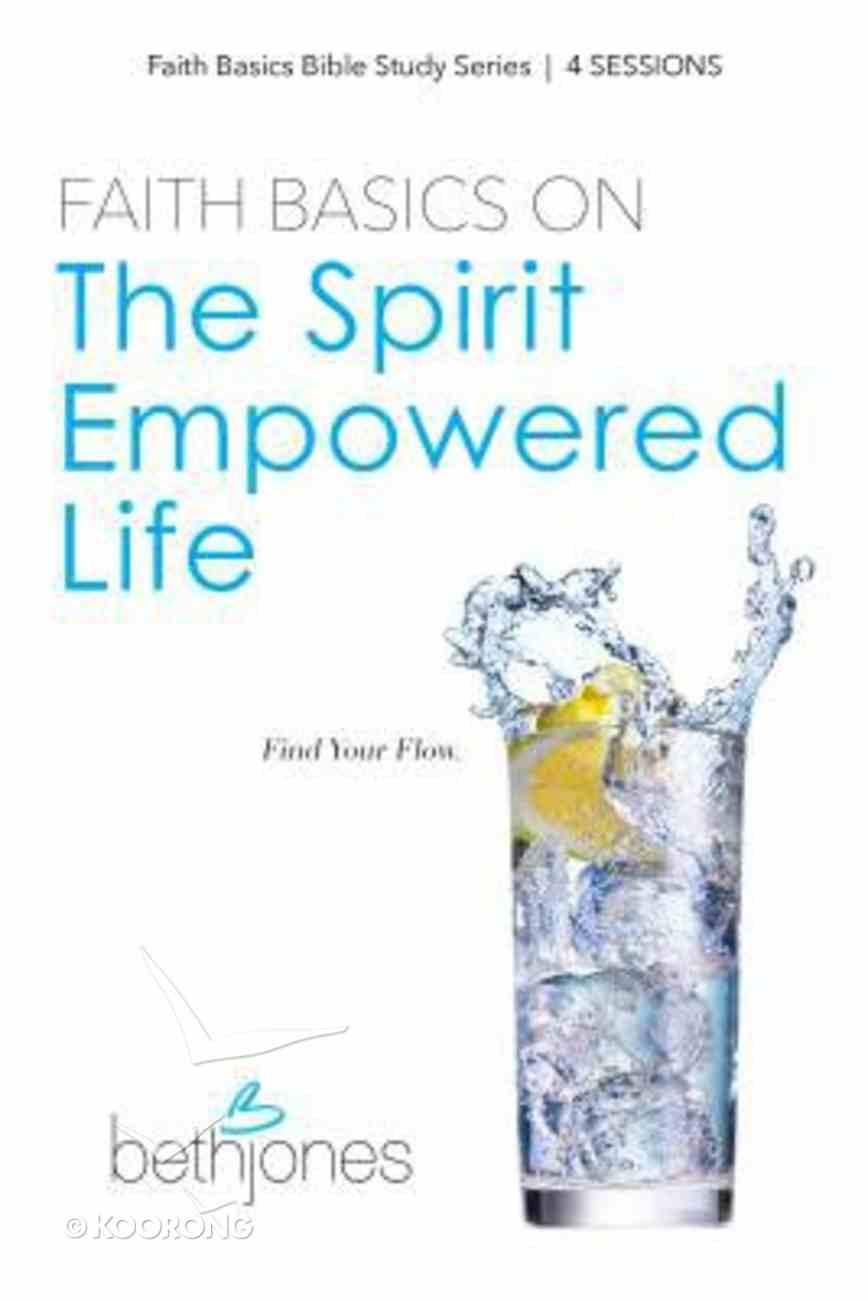 Faith Basics on the Spirit Empowered Life Paperback