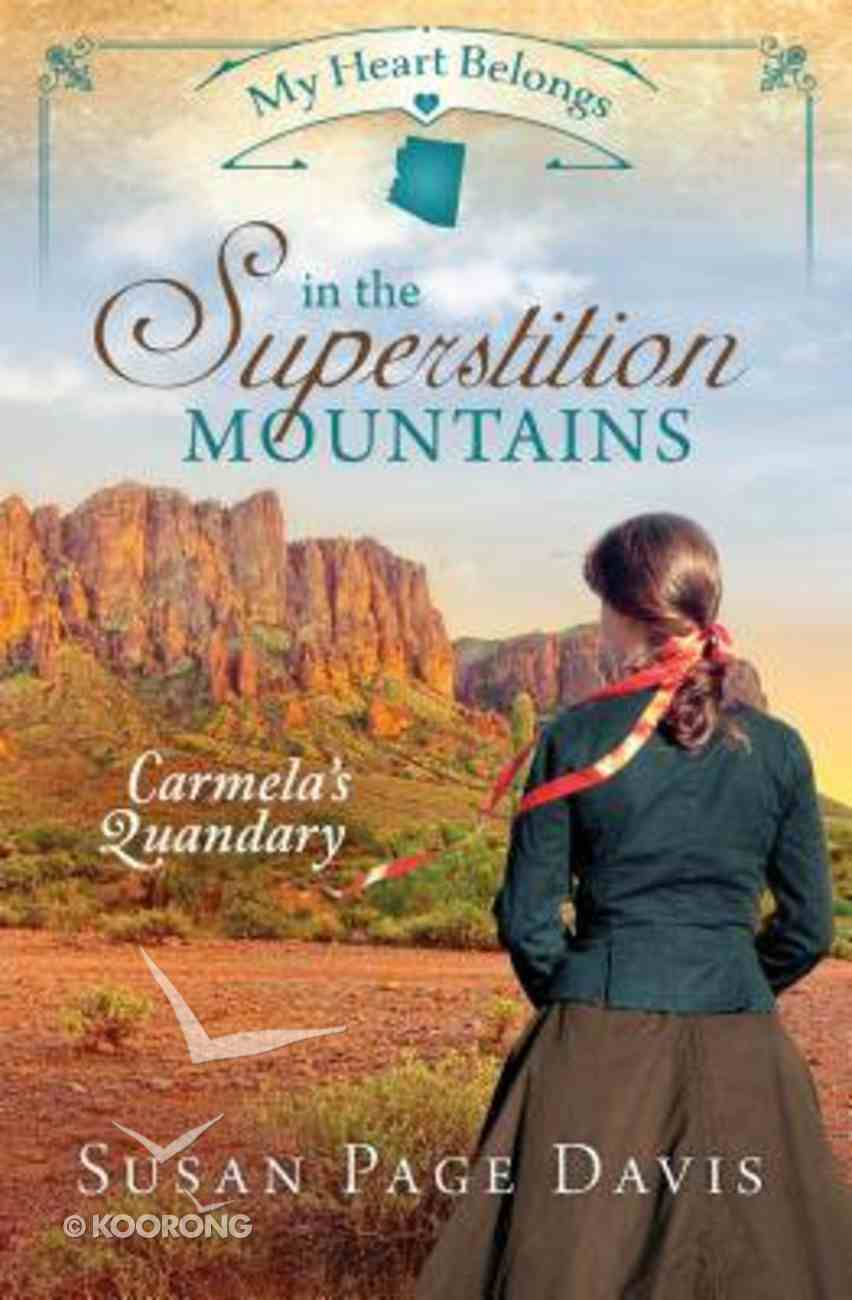 In the Superstition Mountains - Carmela's Quandary (#02 in My Heart Belongs Series) Paperback