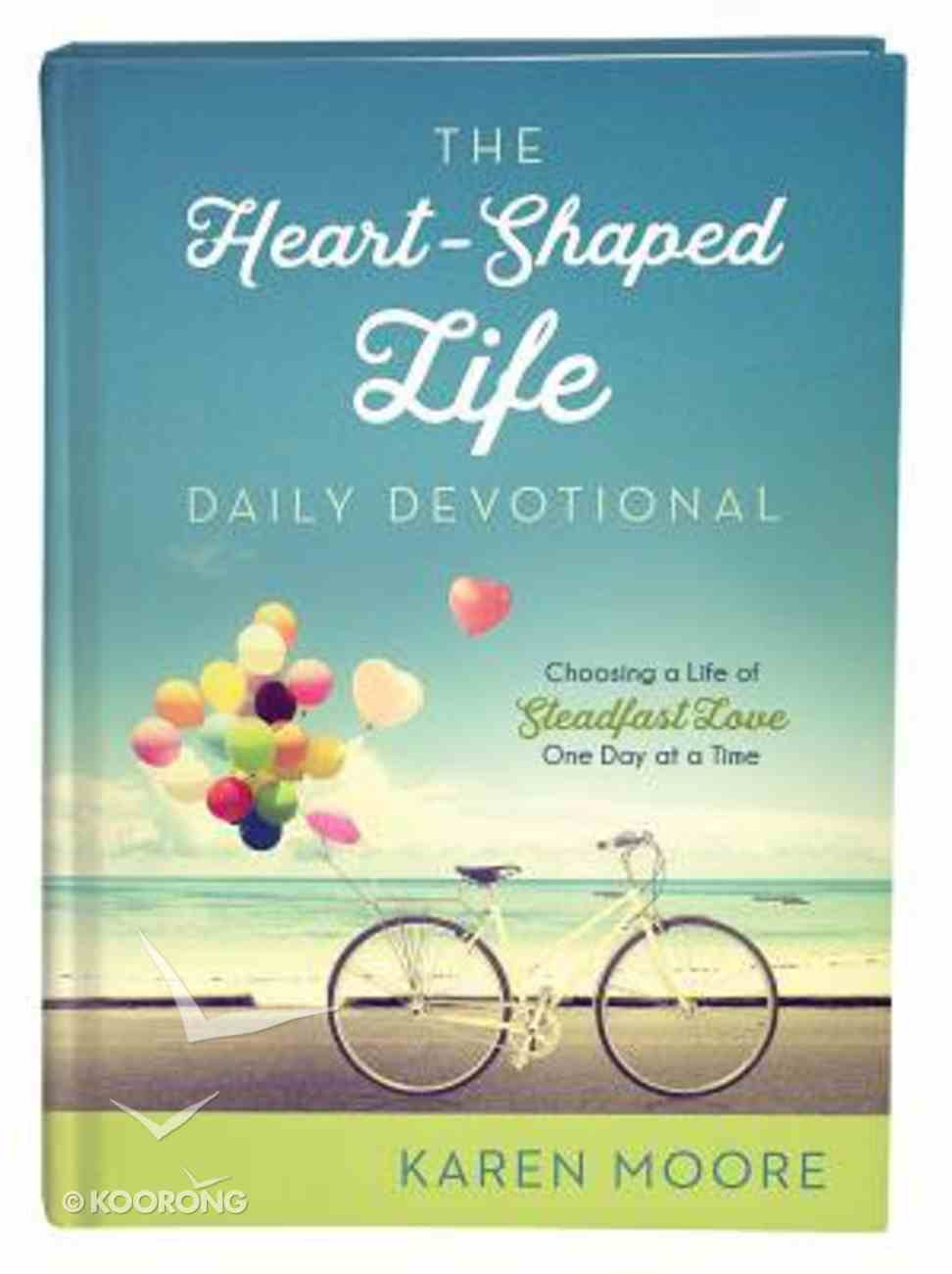 The Heart-Shaped Life Daily Devotional: Choosing a Life of Steadfast Love One Day At a Time Hardback