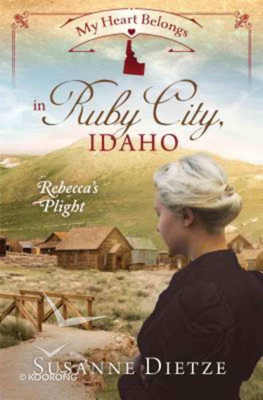 In Ruby City, Idaho - Rebecca's Plight (#03 in My Heart Belongs Series) Paperback