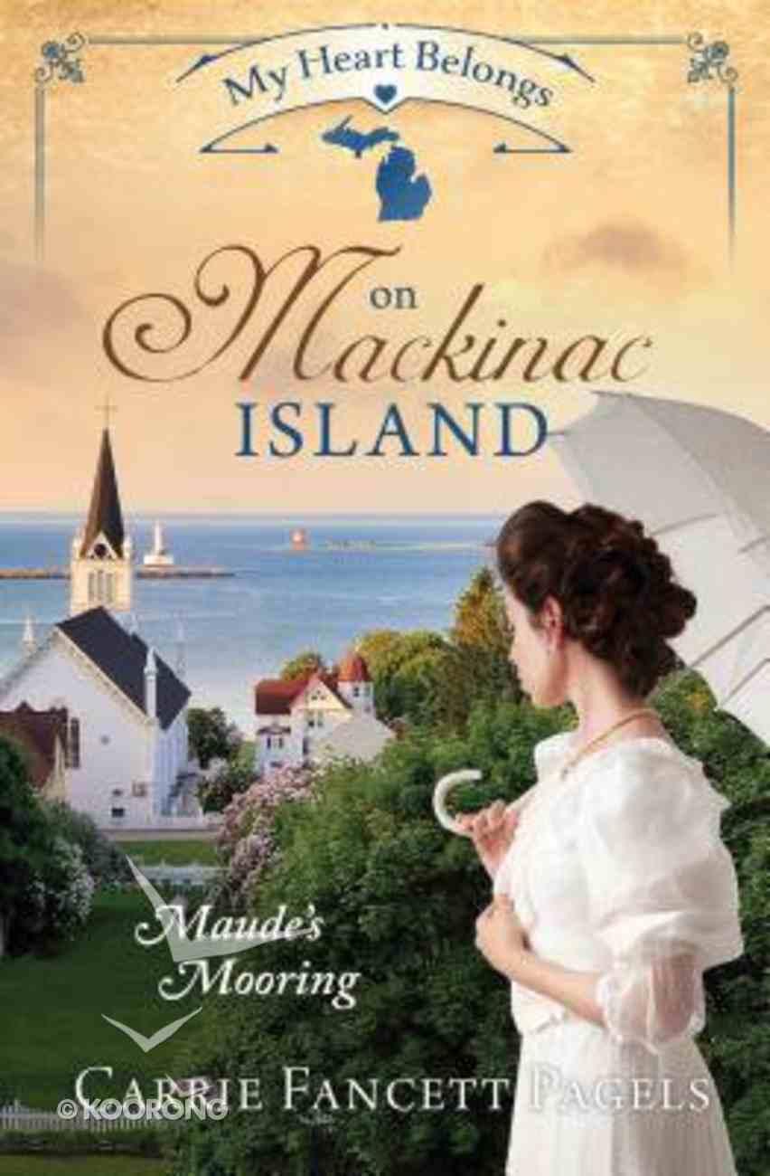 On Mackinac Island - Maude's Mooring (#04 in My Heart Belongs Series) Paperback