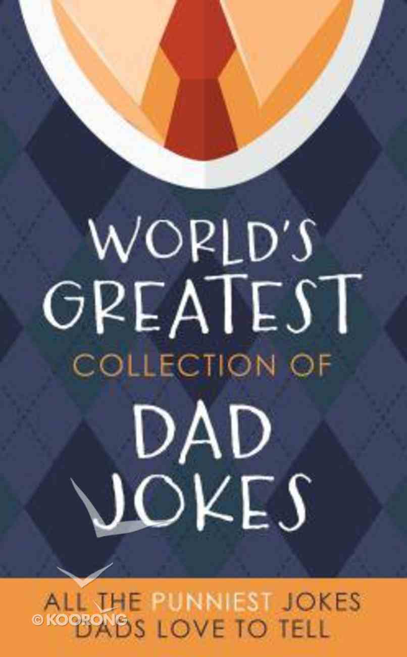 The World's Greatest Collection of Dad Jokes Paperback