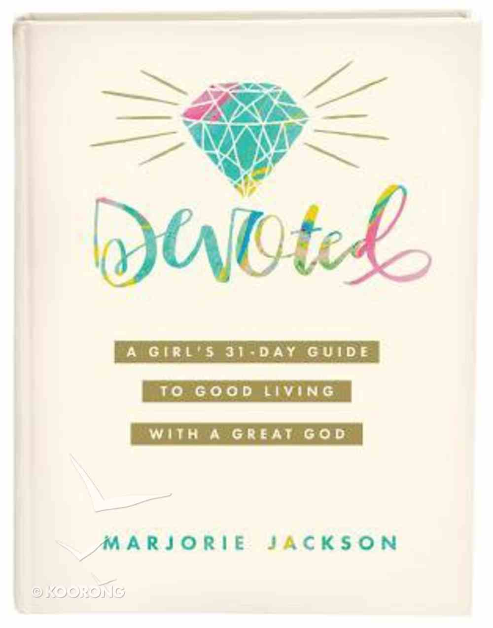 Devoted: A Girls 31-Day Guide to Good Living With a Great God Paperback