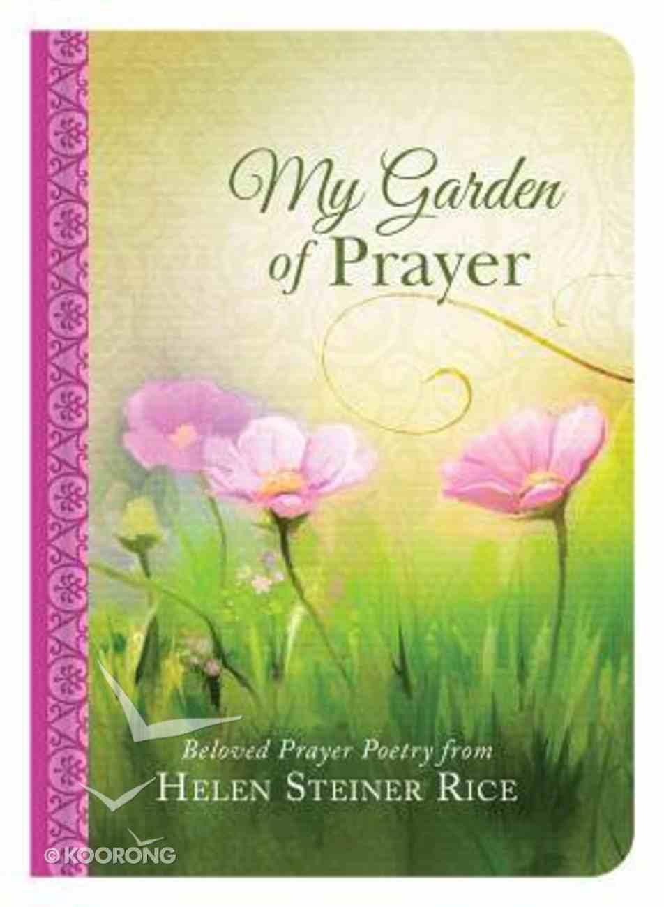 My Garden of Prayer: Beloved Prayer Poetry From Helen Steiner Rice Hardback