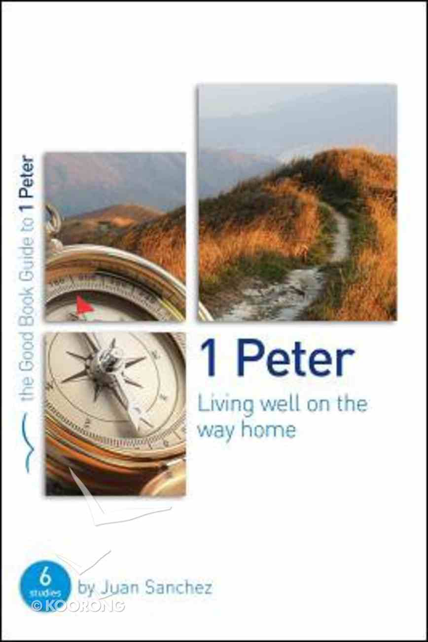 1 Peter - Living Well on the Way Home (The Good Book Guides Series) Paperback