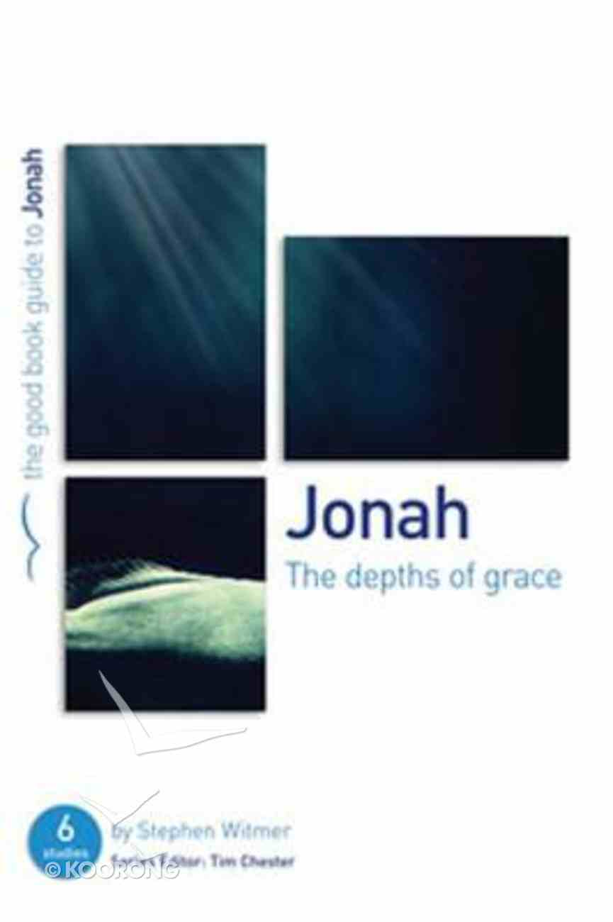 Jonah - the Depths of Grace (The Good Book Guides Series) Paperback