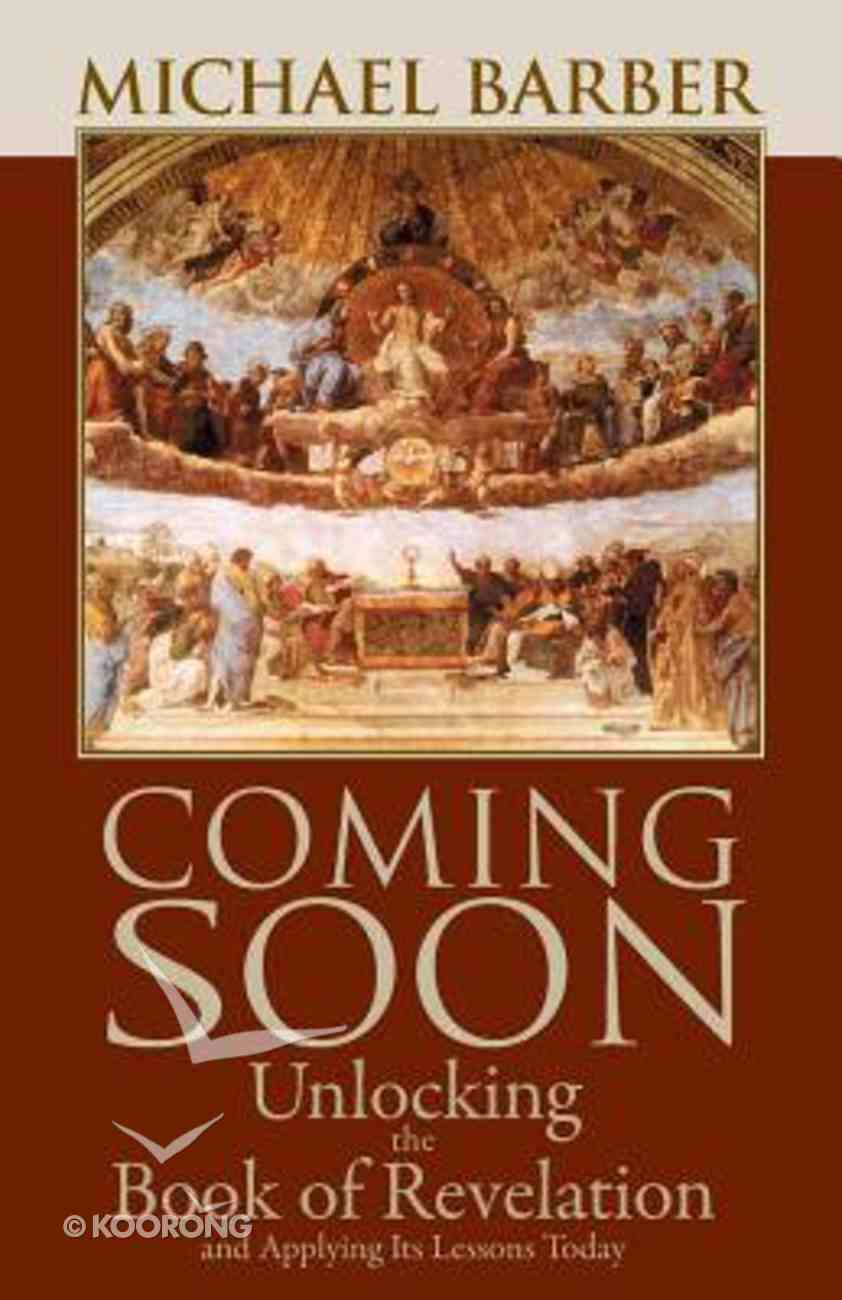Coming Soon: Unlocking the Book of Revelation and Applying It's Lessons Today Paperback