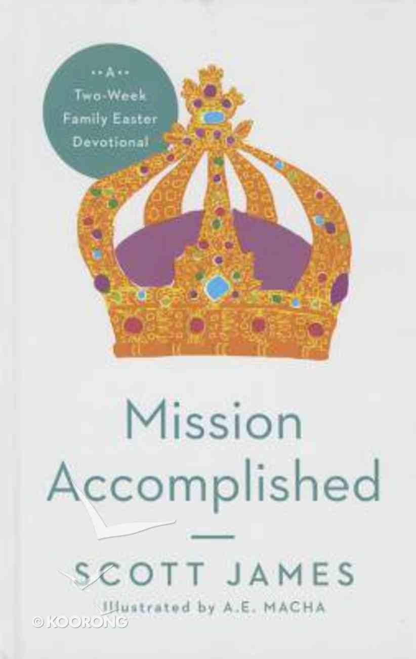 Mission Accomplished: A Two-Week Family Easter Devotional Hardback