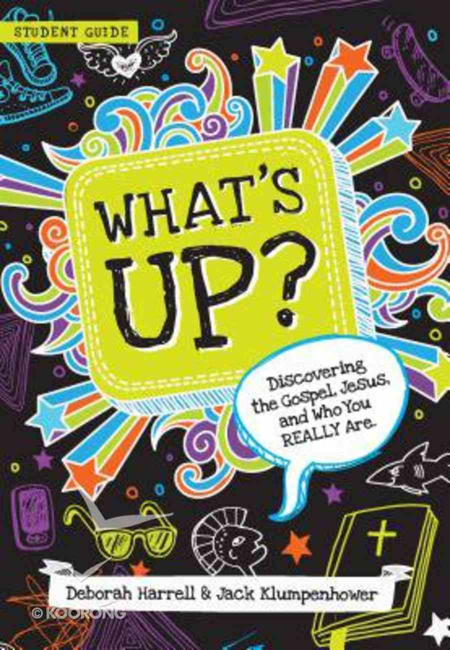 What's Up: Discovering the Gospel, Jesus, and Who You Really Are (Student Guide) Paperback
