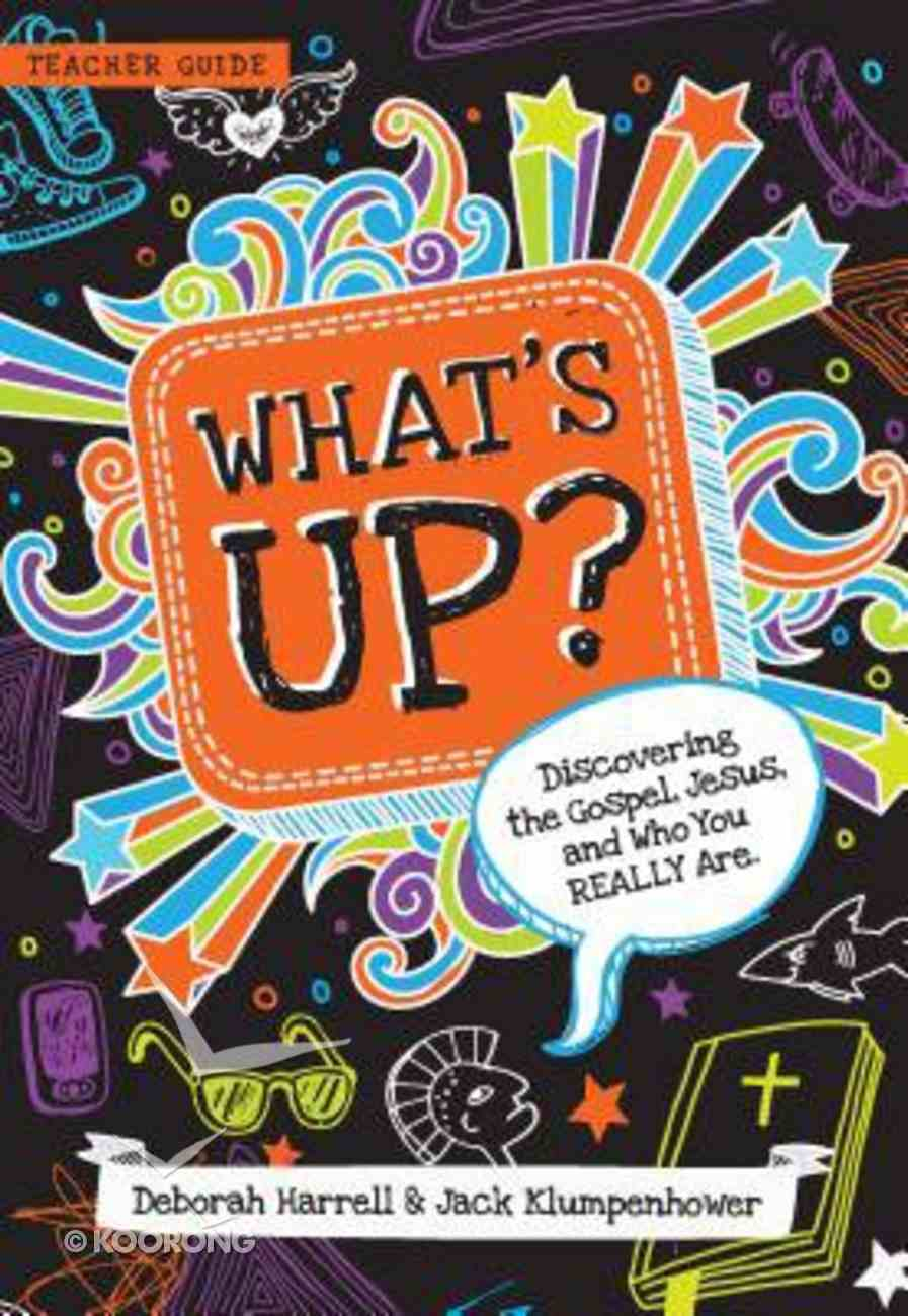 What's Up: Discovering the Gospel, Jesus, and Who You Really Are (Teacher Guide) Paperback