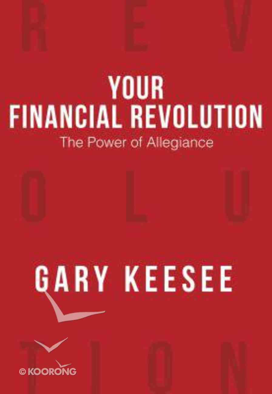 Your Financial Revolution: The Power of Allegiance Paperback