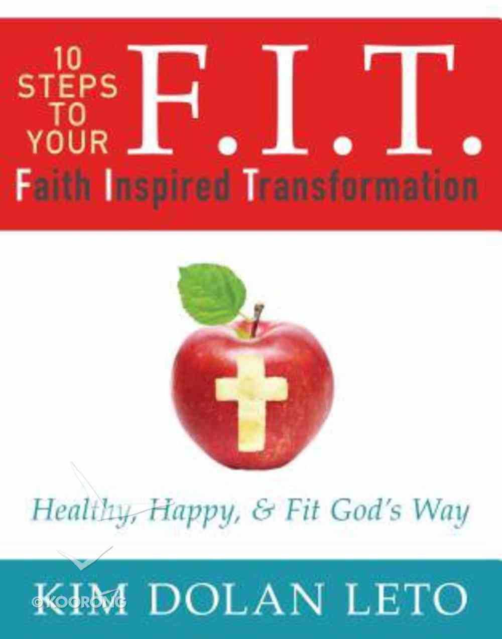 F.I.T. 10 Steps to Your Faith Inspired Transformation Paperback