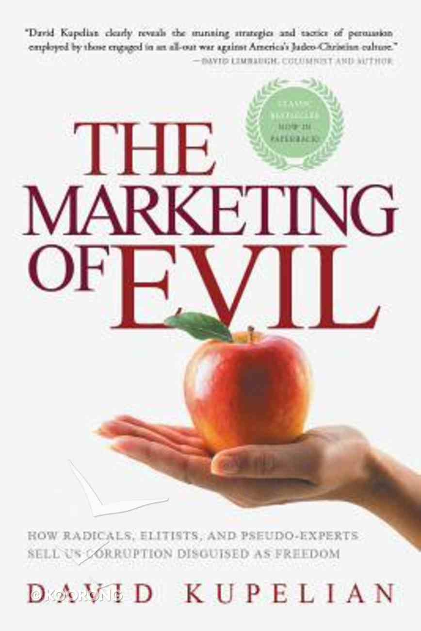 The Marketing of Evil: How Radicals, Elitists, and Pseudo-Experts Sell Us Corruption Disguised as Freedom Paperback