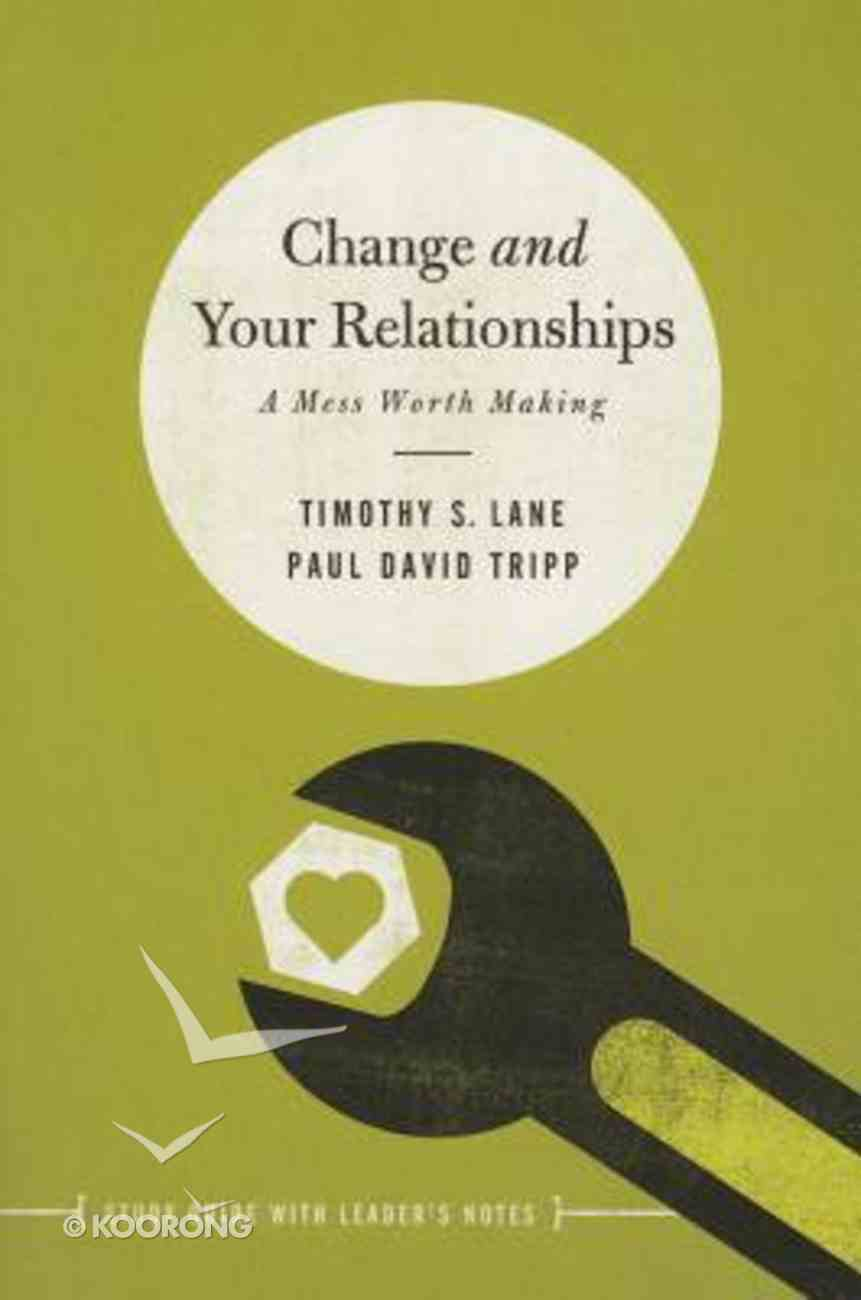 Change and Your Relationships: Study Guide With Leader's Notes Paperback