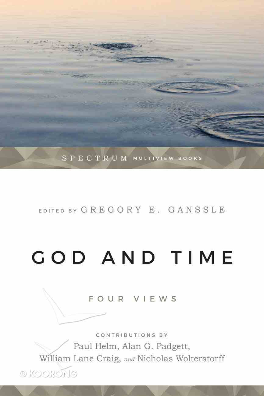 God & Time: Four Views (Spectrum Multiview Series) Paperback