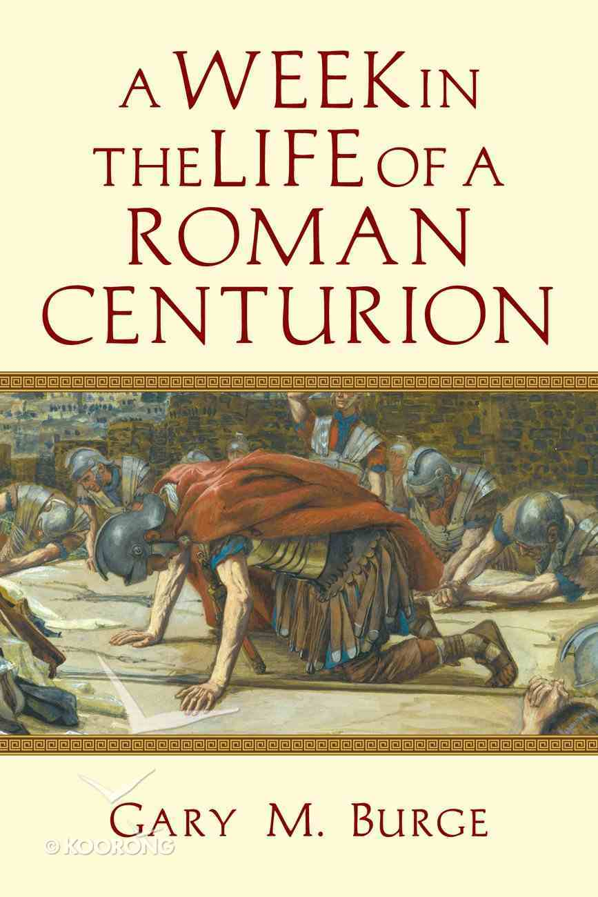 A Week in the Life of a Roman Centurion (A Week In The Life Series) Paperback