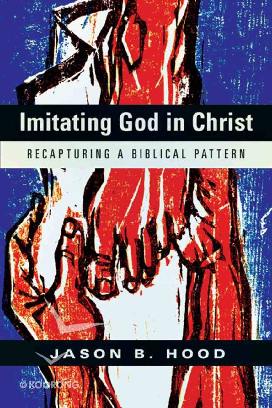 Imitating God in Christ: Recapturing a Biblical Pattern Paperback