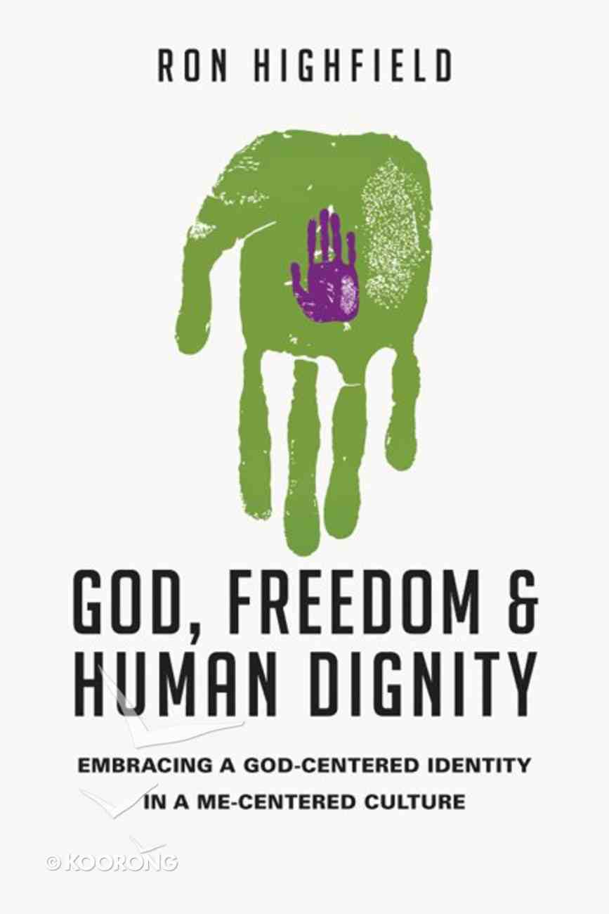 God, Freedom and Human Dignity: Embracing a God-Centered Identity in a Me-Centered Culture Paperback