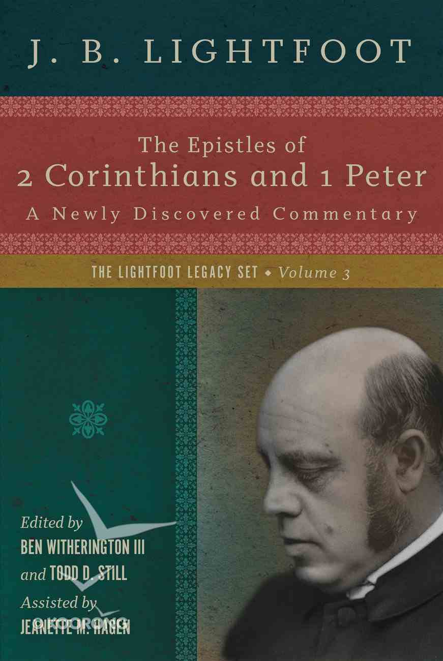 The Epistles of 2 Corinthians Abd 1 Peter: Newly Discovered Commentaries (#3 in Lightfoot Legacy Set Series) Hardback