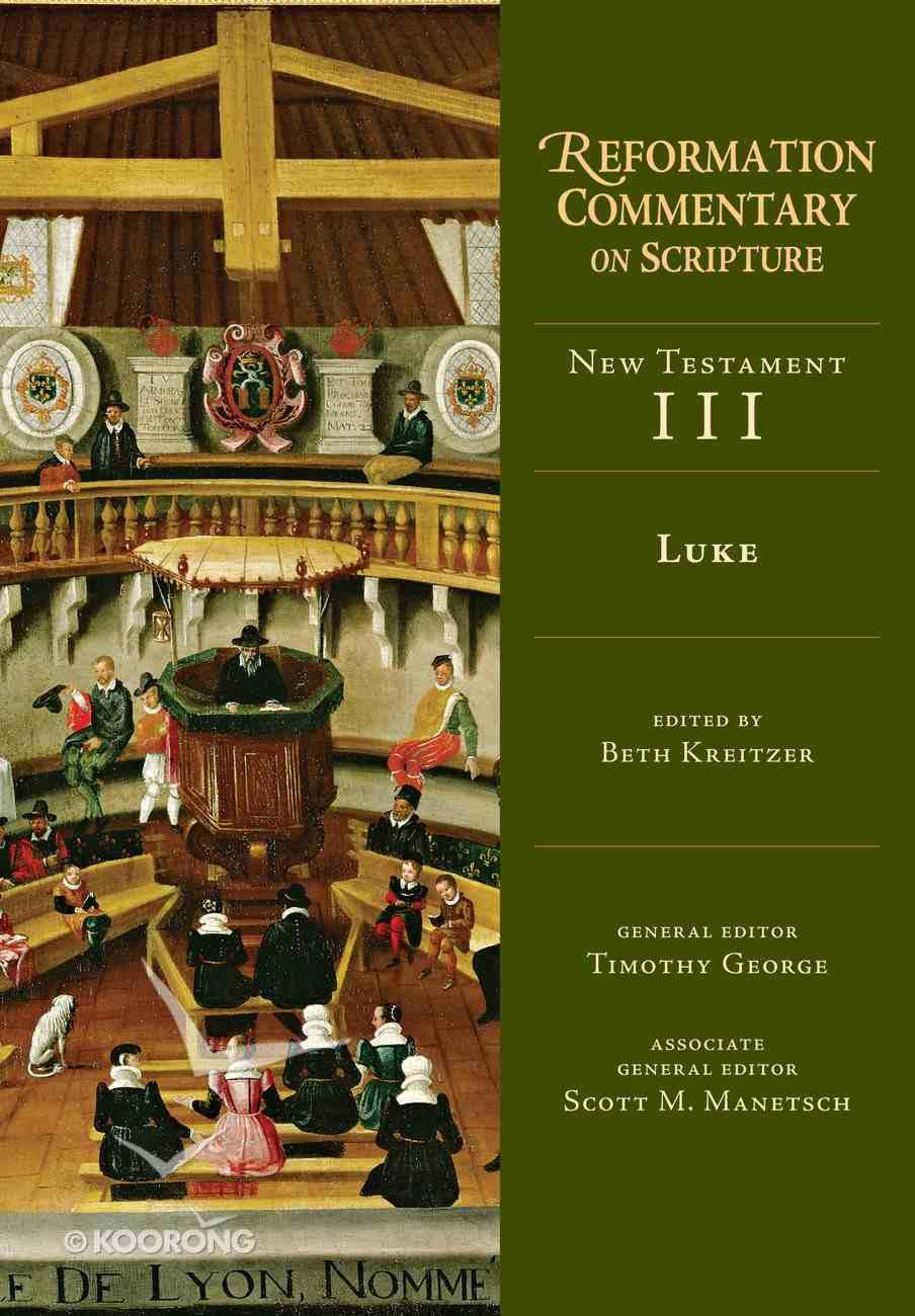 Luke (Reformation Commentary On Scripture Series) Hardback